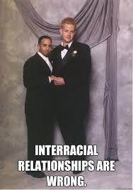 Interracial Relationship Memes - interracial relationships are wrong interracial relationships