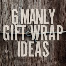 manly wrapping paper 6 diy gift wrap ideas for men wraps gift and wrapping ideas