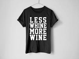 less whine more wine shirt wine shirt wine tee wine