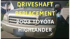 toyota lexus truck driveshaft replacement on a 2003 toyota highlander lexus rx suv