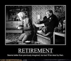 Retirement Meme - retirement very demotivational demotivational posters very