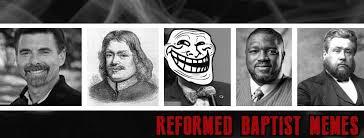 Baptist Memes - reformed baptist memes home facebook