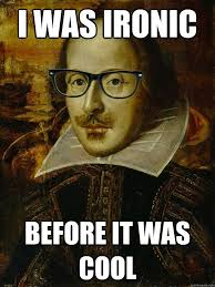 Ironically Liking Memes - i was ironic before it was cool hipster shakespeare i love the