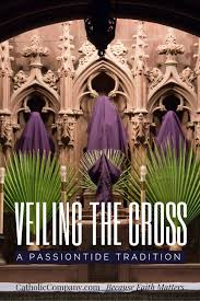 a lenten tradition veiling the cross for passiontide