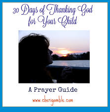 a prayer of thanksgiving to god 30 days of thanking god for your child a prayer guide u2013 ministry mom