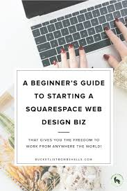 a beginner u0027s guide to starting a killer squarespace web design biz