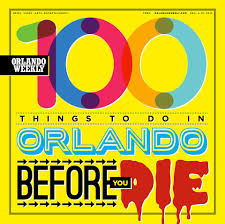 100 things you must do in orlando before you die news orlando