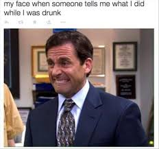 Drunk Face Meme - my face when someone tells me what i did while i was drunk memes