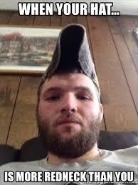 Hat Meme - when your hat is more redneck than you redneck hat meme