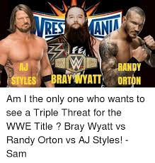 Aj Styles Memes - res aj styles ray wyatt orton am i the only one who wants to see a