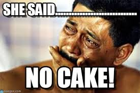 No Cake Meme - she said crying meme on memegen