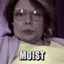 I Am Moist Meme - moist gifs tenor