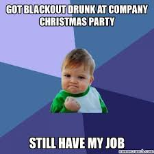 Christmas Party Meme - blackout drunk at company christmas party