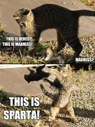Sparta Meme - this is heresy this is madness madness this is sparta annoying