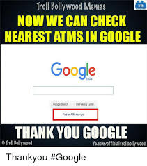 Google Search Meme - troll bollywood memes tb now we can check nearest atms in google