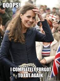 Kate Middleton Meme - i completely forgot to eat again ooops princesses only