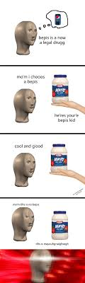 Bepis Meme - bepis is now a legal drugg the meme bank pinterest memes