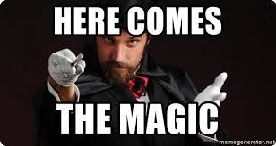 Magician Meme - here comes the magic household magician meme generator