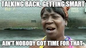 Talking In Memes - aint nobody got time for that meme imgflip