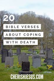 Comforting Bible Verses About Death Scripture To Comfort In Time Of Death Cherish Jesus
