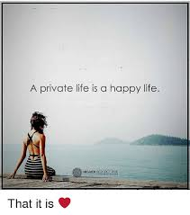 Happy Life Meme - a private life is a happy life higher perspective that it is