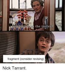 Harry Potter Trolley Meme - anything from the trolley fragment consider revising nick tarrant