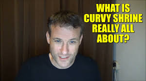 what is curvy shrine really all about