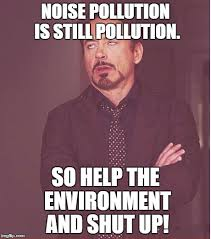 Who Still Up Meme - noise pollution is still pollution so help the environment and shut