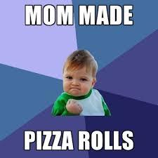 Pizza Rolls Meme - mom made pizza rolls create meme