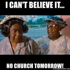 Church Meme Generator - i can t believe it no church tomorrow friday church ladies