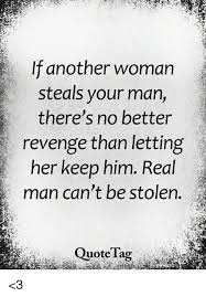 How To Keep A Man Meme - if another woman steals your man there s no better revenge than