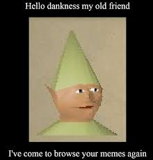 Hello Meme - hello dankness my old friend i ve come to browse your meme again