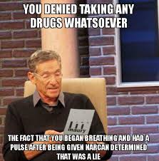 Denied Meme - you denied taking any drugs whatsoever the fact that you began