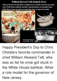 President Who Got Stuck In Bathtub 25 Best Memes About William Howard Taft William Howard Taft
