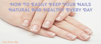 how to easily keep your nails natural and healthy every day