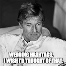 Meme Hashtags - wedding hashtags 101