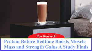 Casein Protein Before Bed Protein Before Bedtime Boosts Muscle Mass And Strength Gains A