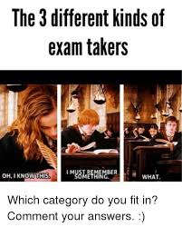 Different Kinds Of Memes - the 3 different kinds of exam takers i m ember oh i know this what