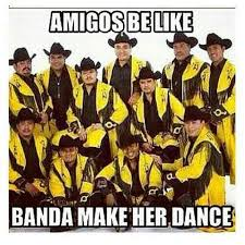Bands Will Make Her Dance Meme - 61 best mexican images on pinterest humor mexicano mexican