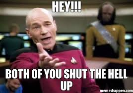 Shut The Hell Up Meme - hey both of you shut the hell up meme picard wtf 19635
