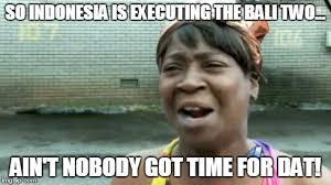 Meme Maker Indonesia - aint nobody got time for that meme imgflip