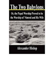 hislop two babylons the two babylons hislop 9781599866543