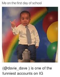 First Day Of School Funny Memes - me on the first day of school is one of the funniest accounts on
