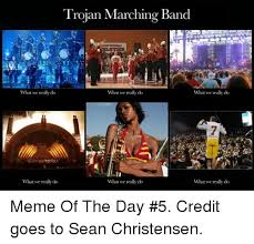 Marching Band Meme - trojan marching band what we really do what we really do what we