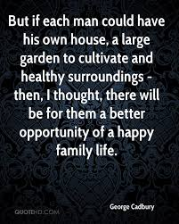 Quote Garden Family George Cadbury Gardening Quotes Quotehd