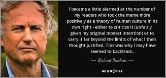 Richard Dawkins Theory Of Memes - richard dawkins quote i became a little alarmed at the number of