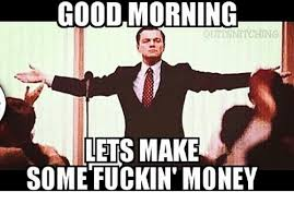 Make Money From Memes - good morning quitsnitching lets make some fuckin money meme on