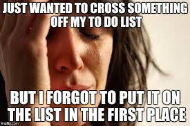 To Do List Meme - first world problems meme imgflip