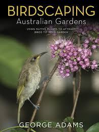 australian natives plants birdscaping australian gardens by george adams readings com au