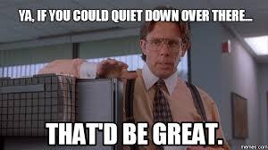 Be Quiet Meme - image gallery quiet down